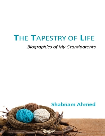 The Tapestry of Life : Biographies of My Grandparents ebook by Shabnam Ahmed
