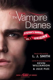 The Vampire Diaries: Stefan's Diaries #1: Origins ebook by L. J. Smith, Kevin Williamson & Julie Plec