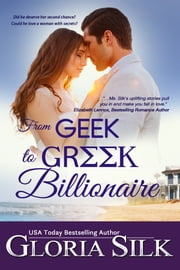 From Geek to Greek Billionaire - Did he deserve a second chance? Could he love a woman with secrets? 電子書 by Gloria Silk
