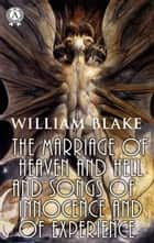 The Marriage of Heaven and Hell and Songs of Innocence and of Experience ebook by William Blake
