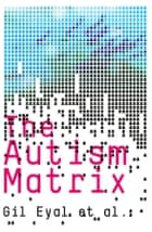 The Autism Matrix ebook by Gil  Eyal