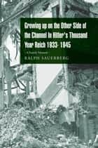 Growing up on the Other Side of the Channel In Hitler's Thousand Year Reich 1933- 1945 ebook by Ralph Sauerberg