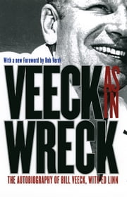Veeck--As In Wreck - The Autobiography of Bill Veeck ebook by Bill Veeck,Ed Linn