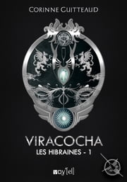 Viracocha : Les Hibraines - 1 ebook by Corinne Guitteaud