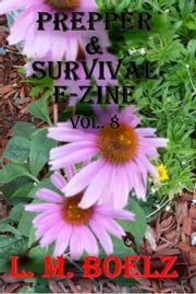 Prepper & Survival E-Zine 8 - Monthly electronic magazine ebook by L M Boelz