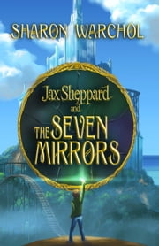 Jax Sheppard and the Seven Mirrors ebook by Sharon Warchol