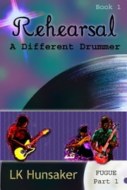 Rehearsal: A Different Drummer (1-1-Fugue) ebook by LK Hunsaker