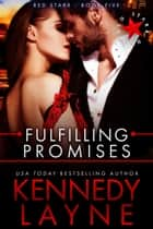 Fulfilling Promises (Red Starr, Book Five) ebook by Kennedy Layne