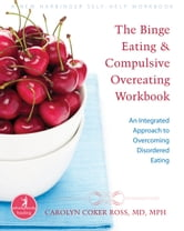 The Binge Eating and Compulsive Overeating Workbook - An Integrated Approach to Overcoming Disordered Eating ebook by Carolyn Ross, MD, MPH