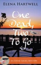 One Dead, Two to Go ebook by Elena Hartwell