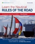Learn the Nautical Rules of the Road - The Essential Guide to the COLREGs ebook by Paul Boissier