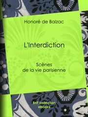 L'Interdiction - Scènes de la vie parisienne ebook by Honoré de Balzac
