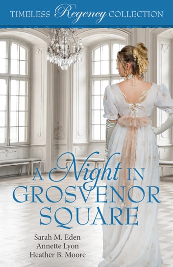 A Night in Grosvenor Square ebook by Sarah M. Eden,Annette Lyon,Heather B. Moore