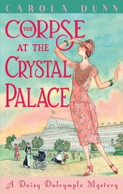 The Corpse at the Crystal Palace ebook by Carola Dunn
