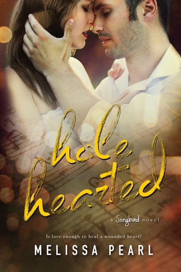 Hole Hearted (A Songbird Novel) ebook by Melissa Pearl