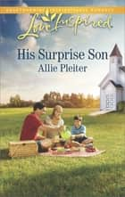 His Surprise Son ebook by Allie Pleiter