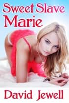 Sweet Slave Marie ebook by David Jewell