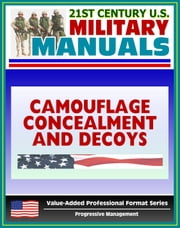 21st Century U.S. Military Manuals: Camouflage, Concealment, and Decoys - FM 20-3 - Coverage of Techniques, Materials, Special Environments (Value-Added Professional Format Series) ebook by Progressive Management