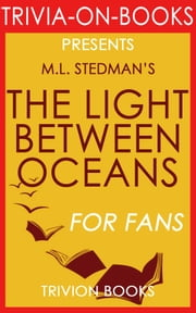 The Light Between Oceans: A Novel by M.L. Stedman (Trivia-On-Books) ebook by Trivion Books