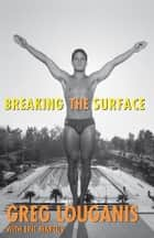 Breaking the Surface ebook by Greg Louganis, Eric Marcus