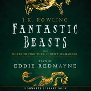 Fantastic Beasts and Where to Find Them audiobook by J.K. Rowling, Newt Scamander