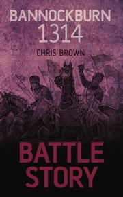 Battle Story: Bannockburn 1314 ebook by Dr. Chris Brown