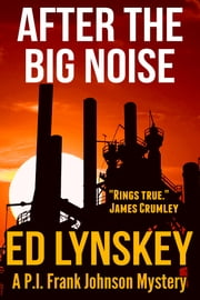 After the Big Noise - A P.I. Frank Johnson Mystery ebook by Ed Lynskey
