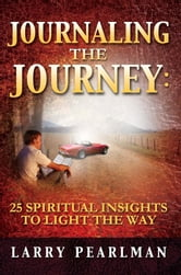 Journaling The Journey: 25 Spiritual Insights to Light The Way ebook by Larry Pearlman