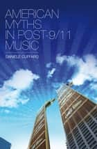American Myths in Post-9/11 Music ebook by Daniele Cuffaro