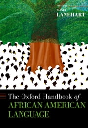 The Oxford Handbook of African American Language ebook by Sonja Lanehart