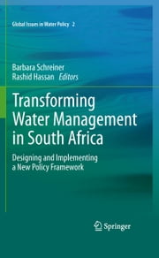 Transforming Water Management in South Africa - Designing and Implementing a New Policy Framework ebook by Barbara Schreiner, Rashid M. Hassan