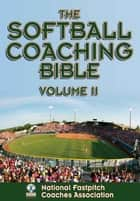 Softball Coaching Bible, Volume II , The ebook by National Fastpitch Coaches Association