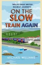 On the Slow Train Again ebook by Michael Williams