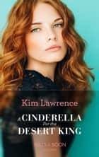 A Cinderella For The Desert King (Mills & Boon Modern) eBook by Kim Lawrence