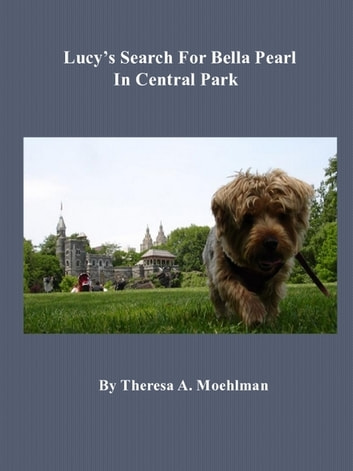 Lucy's Search For Bella Pearl In Central Park ebook by Theresa Moehlman