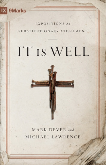 It Is Well - Expositions on Substitutionary Atonement ebook by Mark Dever,Michael Lawrence