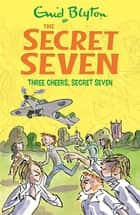 Three Cheers, Secret Seven - Book 8 電子書 by Enid Blyton