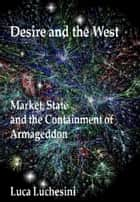 Desire and the West: Market, State and the Containment of Armageddon ebook by Luca Luchesini