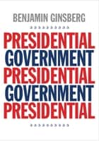 Presidential Government ebook by Benjamin Ginsberg