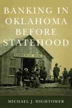 Banking in Oklahoma Before Statehood ebook by Michael J. Hightower