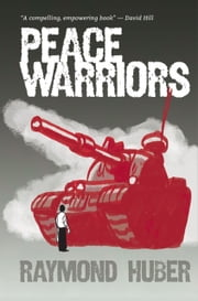 Peace Warriors - A Mākaro Press publication ebook by Raymond Huber