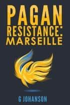 Pagan Resistance: Marseille ebook by G Johanson