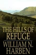 The Hills of Refuge - A Novel ebook by William N. Harben