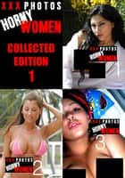 XXX Photos : Horny Women Collected Edition 1 - Volumes 1 to 3 ebook by Kate Halliday