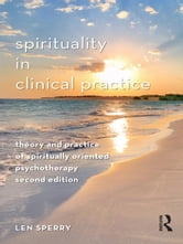 Spirituality in Clinical Practice - Theory and Practice of Spiritually Oriented Psychotherapy ebook by Len Sperry