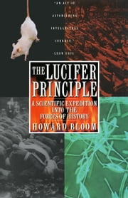 The Lucifer Principle - A Scientific Expedition into the Forces of History ebook by Howard Bloom