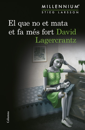 El que no et mata et fa més fort (Sèrie Millennium 4) eBook by David Lagercrantz