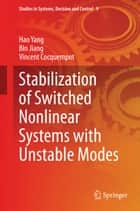 Stabilization of Switched Nonlinear Systems with Unstable Modes ebook by Hao Yang,Vincent Cocquempot,Bin Jiang