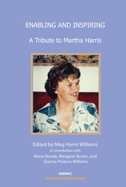 Enabling and Inspiring - A Tribute to Martha Harris ebook by Maria Rhode,Margaret Rustin,Gianna Polacco Williams,Meg Harris Williams