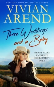 Three Weddings And A Baby - Heart Falls Vignette Collection Vol 1 ebook by Vivian Arend